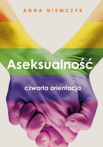 Okładka książki Aseksualność. Czwarta orientacja Anna Niemczyk