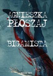 Okładka książki Bigamista Agnieszka Płoszaj