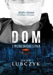 Okładka książki Dom z niebieskiego szkła Anna Lubczyk