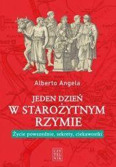 Okładka książki Jeden dzień w starożytnym Rzymie. Życie powszednie, sekrety, ciekawostki Alberto Angela