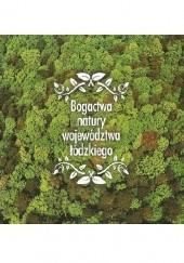 Okładka książki Bogactwa natury województwa łódzkiego Tomasz Janiszewski,Leszek Kucharski,Hieronim Andrzejewski