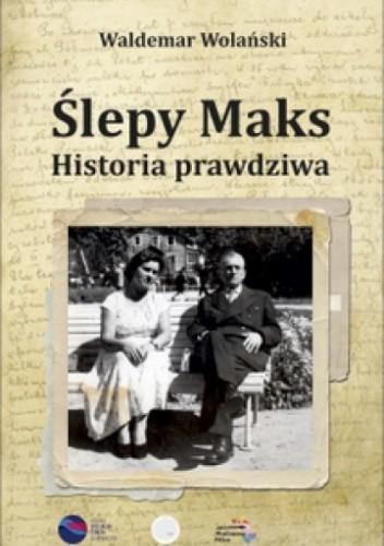Okładka książki Ślepy Maks Historia prawdziwa Waldemar Wolański