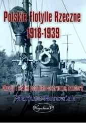 Okładka książki Polskie flotylle rzeczne 1918-1939. Okręty i statki pod biało-czerwoną banderą Mariusz Borowiak