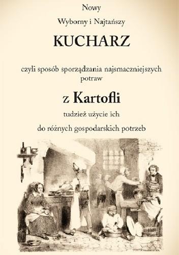 Okładka książki Nowy Wyborny i Najtańszy KUCHARZ z Kartofli praca zbiorowa