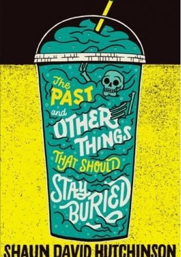 Okładka książki The Past and Other Things That Should Stay Buried Shaun David Hutchinson