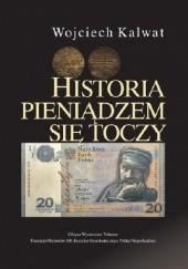 Okładka książki Historia pieniądzem się toczy Wojciech Kalwat