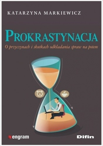 Okładka książki Prokrastynacja O przyczynach i skutkach odkładania spraw na potem Katarzyna Markiewicz
