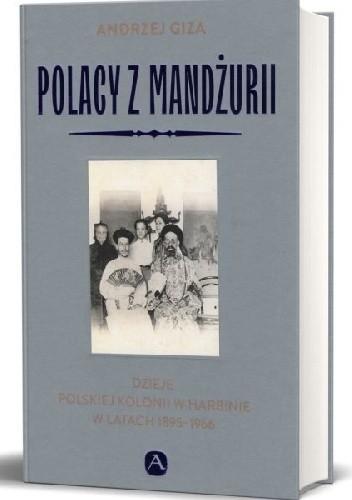 Okładka książki Polacy z Mandżurii Dzieje polskiej kolonii w Harbinie w latach 1895-1966 Andrzej Giza