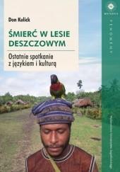 Okładka książki Śmierć w lesie deszczowym. Ostatnie spotkanie z językiem i kulturą
