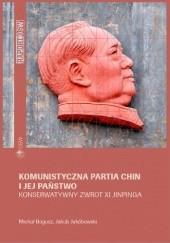 Okładka książki Komunistyczna partia Chin i jej państwo. Konserwatywny zwrot Xi Jinpinga