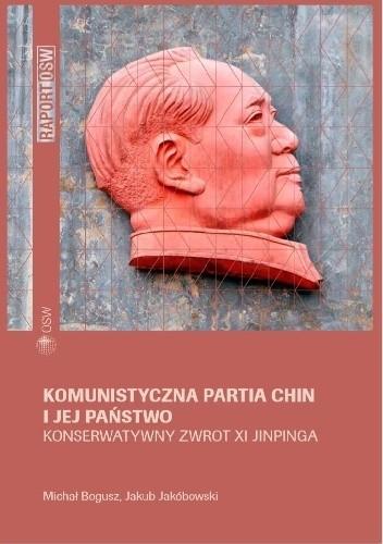 Okładka książki Komunistyczna partia Chin i jej państwo. Konserwatywny zwrot Xi Jinpinga Michał Bogusz,Jakub Jakóbowski