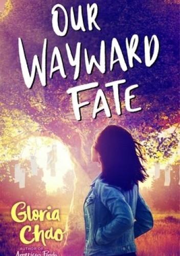 Okładka książki Our Wayward Fate Gloria Chao