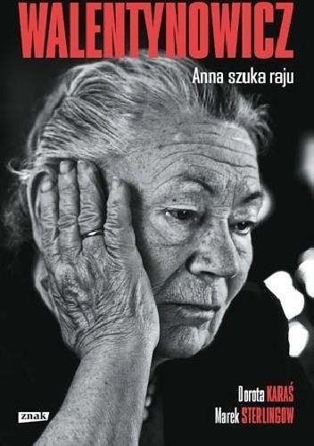 Okładka książki Walentynowicz. Anna szuka raju Dorota Karaś,Marek Sterlingow