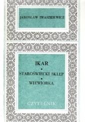Okładka książki Ikar; Staroświecki sklep; Wiewiórka Jarosław Iwaszkiewicz