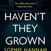 Okładka książki Havent They Grown Sophie Hannah