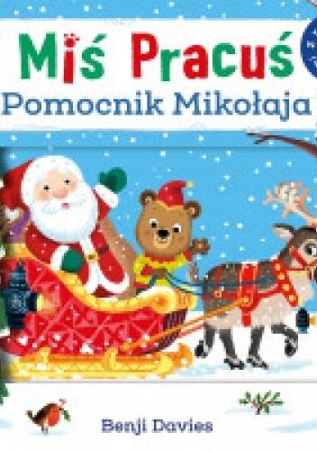 Okładka książki Miś Pracuś. Pomocnik Mikołaja Benji Davies