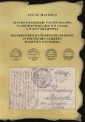 Okładka książki Austro-węgierskie  poczty polowe na ziemiach polskich w czasie I. Wojny Światowej Janusz Manterys