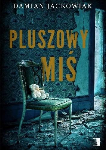 Pluszowy miś - Damian Jackowiak (4913846) - Lubimyczytać.pl