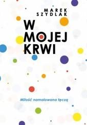 Okładka książki W mojej krwi Marek Szydlak