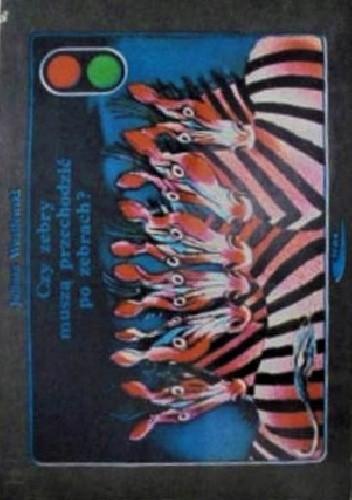 Okładka książki Czy zebry muszą przechodzić po zebrach? Juliusz Wasilewski
