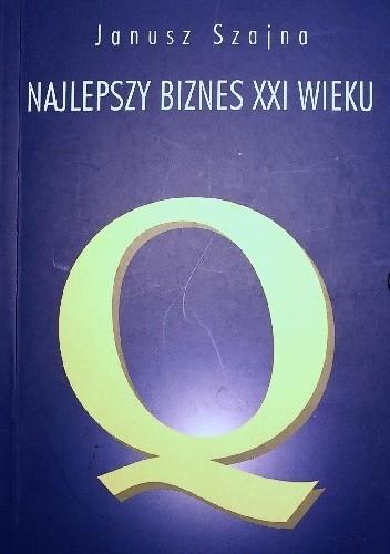 Okładka książki Najlepszy biznes XXI wieku Janusz Szajna