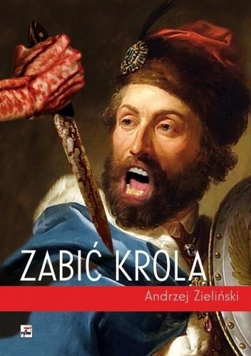 Okładka książki Zabić króla Andrzej Zieliński