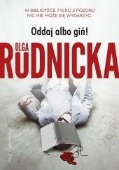 Okładka książki Oddaj albo giń! Olga Rudnicka