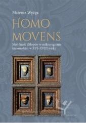 Okładka książki Homo movens  mobilność chłopów w mikroregionie krakowskim w XVI-XVIII wieku Mateusz Wyżga