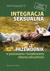 Okładka książki Integracja seksualna. Przewodnik w poznawaniu i kształtowaniu własnej seksualności Józef Augustyn SJ