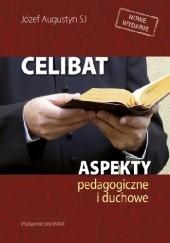Okładka książki Celibat. Aspekty pedagogiczne i duchowe Józef Augustyn SJ