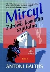 Okładka książki Mircyl czyli Zdrowa komedia szpitalna Antoni Baltus
