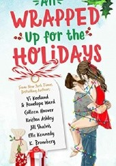 Okładka książki All Wrapped Up for the Holidays Jill Shalvis, Colleen Hoover, Kristen Ashley, Vi Keeland, K. Bromberg, Elle Kennedy, Penelope Ward