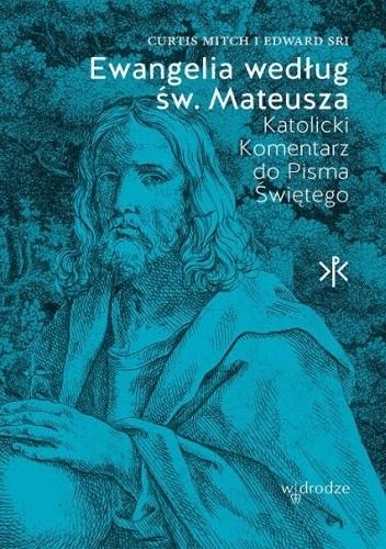 Okładka książki Ewangelia według św. Mateusza. Katolicki Komentarz do Pisma Świętego Curtis Mitch,Edward Sri