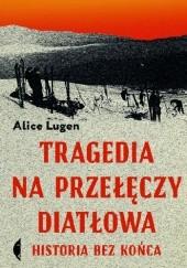 Okładka książki Tragedia na przełęczy Diatłowa. Historia bez końca Alice Lugen