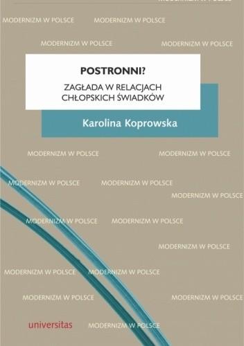 Okładka książki Postronni? Zagłada w relacjach chłopskich świadków Karolina Koprowska