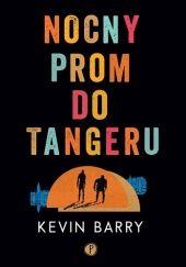 Okładka książki Nocny prom do Tangeru Kevin Barry