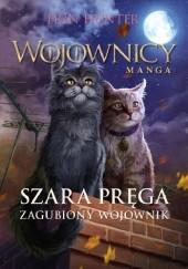 Okładka książki Szara Pręga. #1 Zagubiony Wojownik. Wojownicy. Manga 5 Erin Hunter
