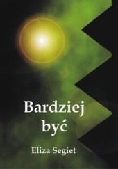 Okładka książki Bardziej być Eliza Segiet
