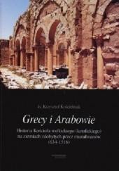 Okładka książki Grecy i Arabowie Historia Kościoła melkickiego (katolickiego) na ziemiach zdobytych przez muzułmanów 634-1516