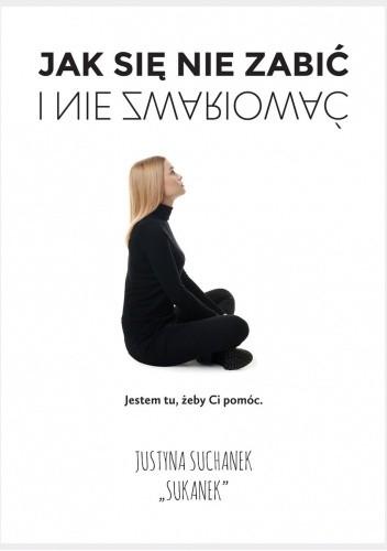 Okładka książki Jak się nie zabić i nie zwariować Justyna Suchanek