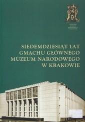 Okładka książki Siedemdziesiąt lat Gmachu Głównego Muzeum Narodowego w Krakowie