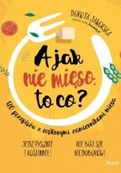 Okładka książki A jak nie mięso, to co? 120 przepisów z roślinnymi zamiennikami mięsa