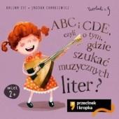 Okładka książki ABC i CDE, czyli o tym, gdzie szukać muzycznych liter Kalina Cyz