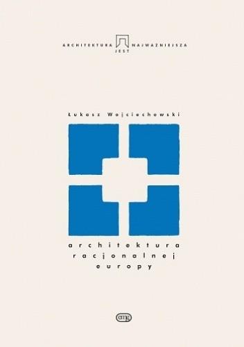 Okładka książki Architektura racjonalnej Europy Łukasz Wojciechowski