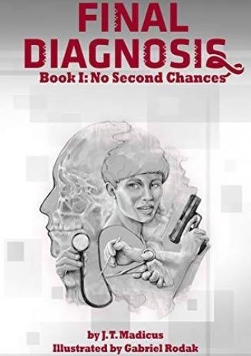 Okładka książki Final Diagnosis: No Second Chances Jason T. Madicus