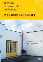 Okładka książki Osobisty przewodnik po Pradze Mariusz Szczygieł,Filip Springer
