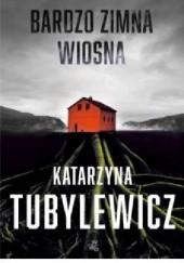 Okładka książki Bardzo zimna wiosna Katarzyna Tubylewicz