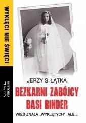 Okładka książki Bezkarni zabójcy Basi Binder Jerzy S. Łątka