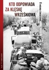 Okładka książki Kto odpowiada za klęskę wrześniową Józef Stępień,Paweł Dybicz