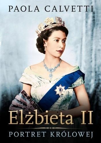 Okładka książki Elżbieta II. Portret królowej Paola Calvetti